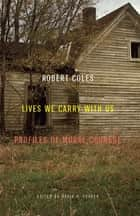 Lives We Carry with Us - Profiles of Moral Courage ebook by Robert Coles, David C. Cooper