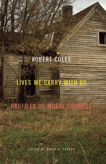Lives We Carry with Us - Profiles of Moral Courage ebook by Robert Coles
