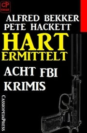 Hart ermittelt: Acht FBI Krimis ebook by Alfred Bekker, Pete Hackett
