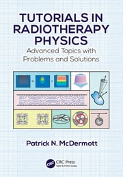 Tutorials in Radiotherapy Physics - Advanced Topics with Problems and Solutions ebook by Patrick N. McDermott