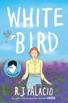 White Bird ebook by R J Palacio