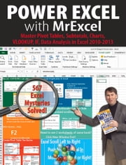 Power Excel with MrExcel - Master Pivot Tables, Subtotals, Charts, VLOOKUP, IF, Data Analysis in Excel 20102013 ebook by Bill Jelen