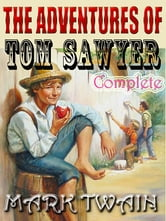 The Adventures of Tom Sawyer - complete 8 parts (with linked TOC) ebook by MARK TWAIN