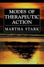 Modes of Therapeutic Action ebook by Martha Stark