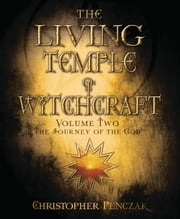 The Living Temple of Witchcraft Volume Two - The Journey of the God ebook by Christopher Penczak