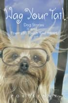 Wag Your Tail - Dog Stories and Poems to Touch Your Heart ebook by poetsenvy