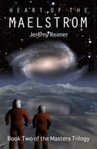 Heart of the Maelstrom ebook by Jeremy Reimer