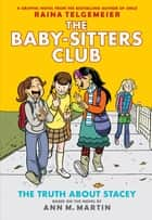 The Truth About Stacey: Full-Color Edition (The Baby-Sitters Club Graphix #2) ebook by Ann M. Martin, Raina Telgemeier
