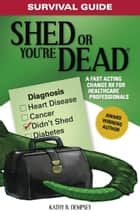 Survival Guide: Shed or You're Dead - A Fast Acting Change Rx for Healthcare Professionals ebook by Kathy Dempsey