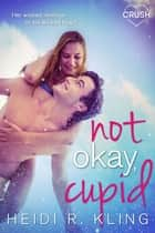 Not Okay Cupid ebook by Heidi R. Kling