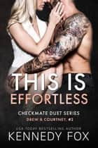 This is Effortless - Drew & Courtney #2 ebook by Kennedy Fox