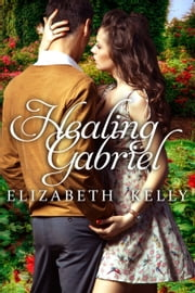 Healing Gabriel ebook by Elizabeth Kelly