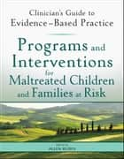 Programs and Interventions for Maltreated Children and Families at Risk ebook by Allen Rubin