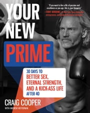 Your New Prime - 30 Days to Better Sex, Eternal Strength, and a Kick Ass Life After 40 ebook by Craig Cooper