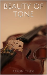Beauty of Tone - Violin Bow Arm Exercises ebook by Aaron Chase