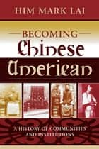 Becoming Chinese American ebook by Him Mark Lai,Madeline Hsu