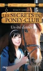 Les secrets du Poney Club tome 9 - Un été d'enfer ebook by Stacy GREGG, Stacy GREGG