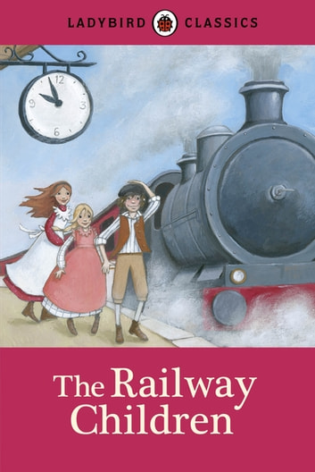 Ladybird Classics: The Railway Children ebook by Penguin Random House Children's UK