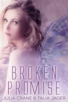 Broken Promise ebook by Julia Crane,Talia Jager