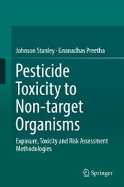 Pesticide Toxicity to Non-target Organisms - Exposure, Toxicity and Risk Assessment Methodologies ebook by Johnson Stanley,Gnanadhas Preetha