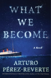 What We Become - A Novel ebook by Arturo Perez-Reverte