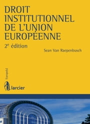 Droit institutionnel de l'Union européenne ebook by Sean Van Raepenbusch