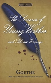 The Sorrows of Young Werther and Selected Writings ebook by Catherine Hutter,Marcelle Clements,Elisabeth Krimmer,Johann Wolfgang Von Goethe
