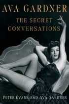 Ava Gardner: The Secret Conversations ebook by Peter Evans, Ava Gardner