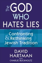 The God Who Hates Lies: Confronting and Rethinking Jewish Tradition ebook by Dr. David Hartman