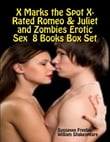X Marks the Spot X-Rated Romeo & Juliet and Zombies Erotic Sex 8 Books Box Set