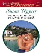 Public Scandal, Private Mistress ebook by Susan Napier