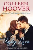 Ugly Love ebook by Colleen Hoover