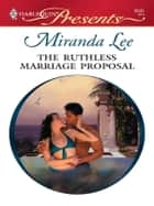 The Ruthless Marriage Proposal ebook by Miranda Lee