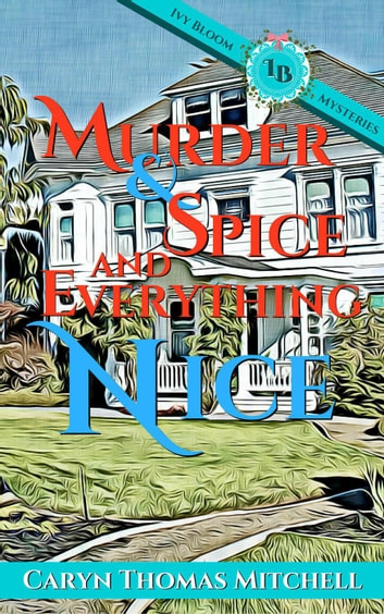 Murder & Spice and Everything Nice - Ivy Bloom Mysteries ebook by Caryn Thomas Mitchell