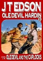 Ole Devil Hardin 2: Ole Devil and the Caplocks ebook by