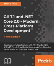 C# 7.1 and .NET Core 2.0 – Modern Cross-Platform Development - Third Edition ebook by Mark J. Price