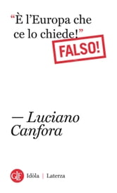 """È l'Europa che ce lo chiede!"" Falso! ebook by Luciano Canfora"