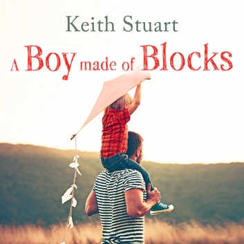 A Boy Made of Blocks - The most uplifting novel of the year audiobook by Keith Stuart