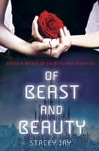 Of Beast and Beauty ebook by Stacey Jay