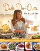 Dish Do-Over - Family Favourites Reinvented ebook by Joanne Lusted