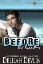 Before We Kiss - Uncharted SEALs, #6 ebook by Delilah Devlin