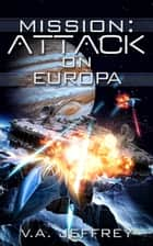 Mission: Attack on Europa ebook by V. A. Jeffrey
