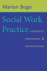 Social Work Practice - Concepts, Processes, and Interviewing ebook by Marion Bogo
