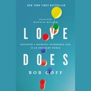 Love Does - Discover a Secretly Incredible Life in an Ordinary World audiobook by Bob Goff