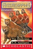 The Weakness (Animorphs #37) ebook by K. A. Applegate