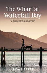 The Wharf at Waterfall Bay ebook by Lisa Harper