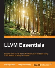 LLVM Essentials ebook by Suyog Sarda, Mayur Pandey
