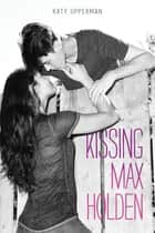 Kissing Max Holden ebook by