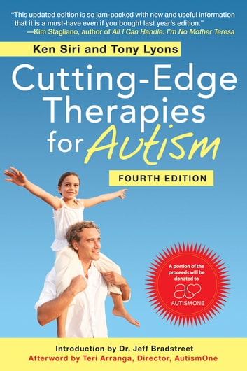 Cutting-Edge Therapies for Autism, Fourth Edition ebook by Ken Siri,Tony Lyons,Teri Arranga