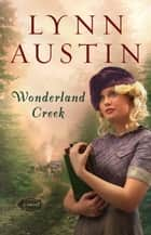 Wonderland Creek ebook by Lynn Austin